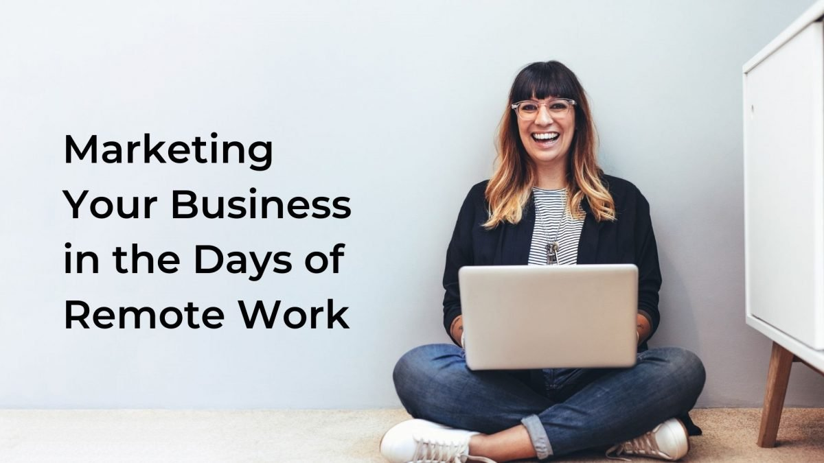 Marketing Your Business in the Days of Remote Work